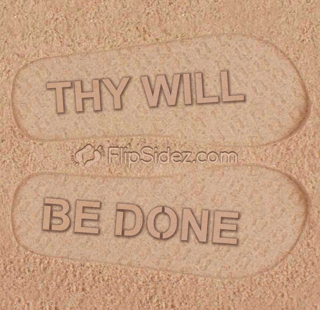 THY WILL BE DONE Flip Flops