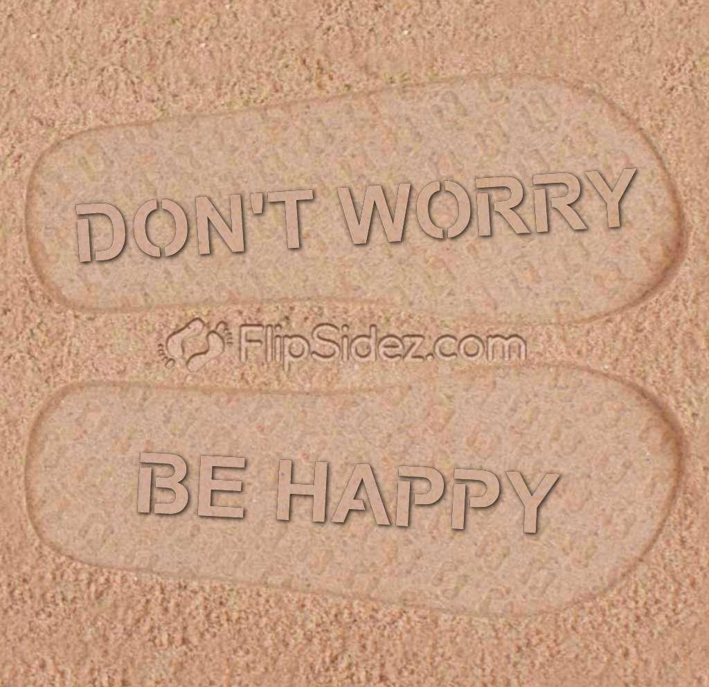 DON'T WORRY BE HAPPY Flip Flops