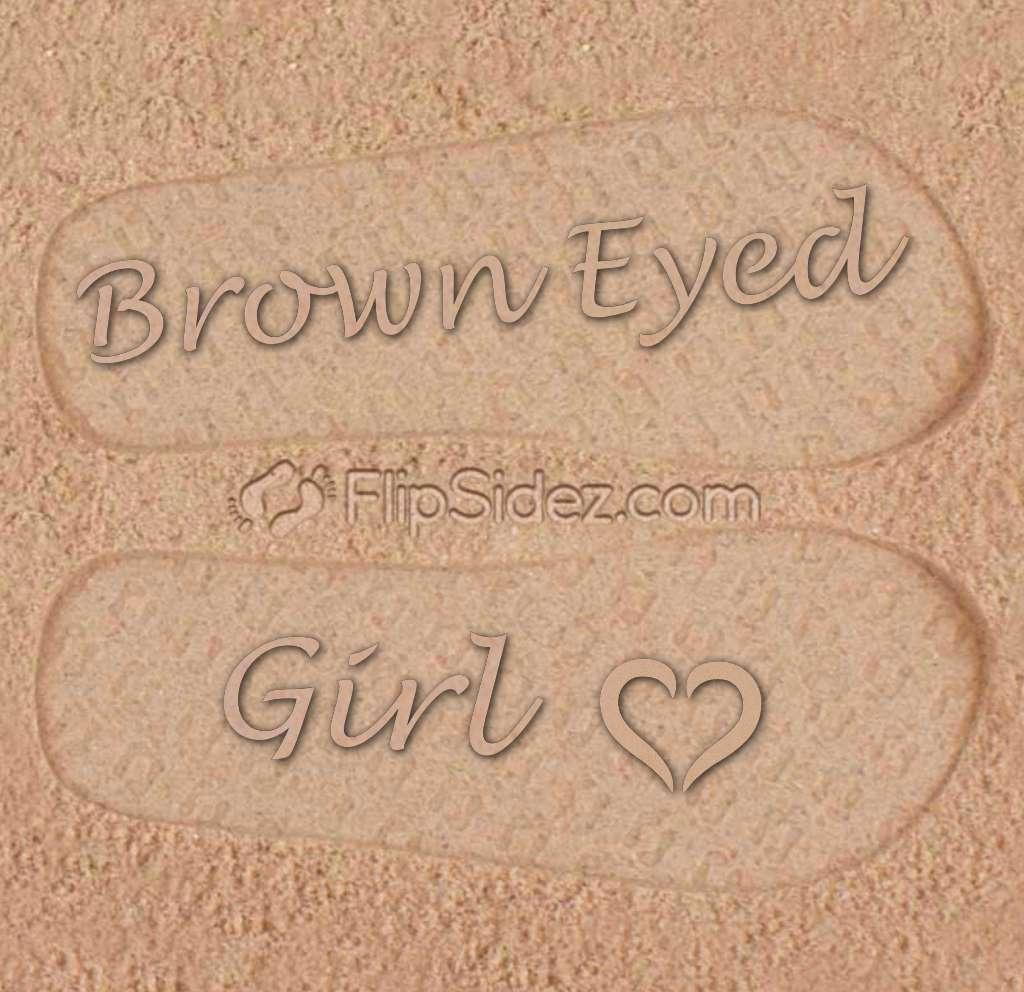 Brown Eyed Girl Flip Flops
