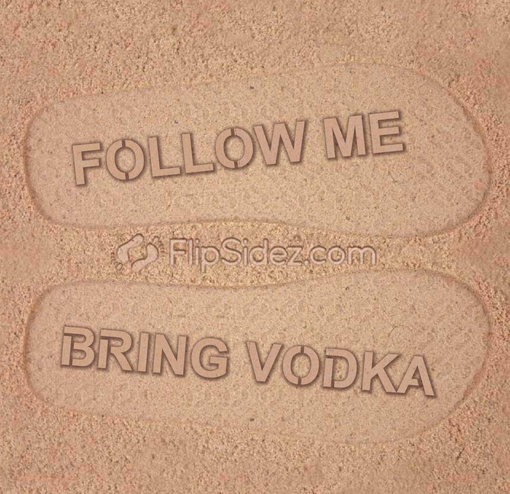 Follow Me Bring Vodka Flip Flops