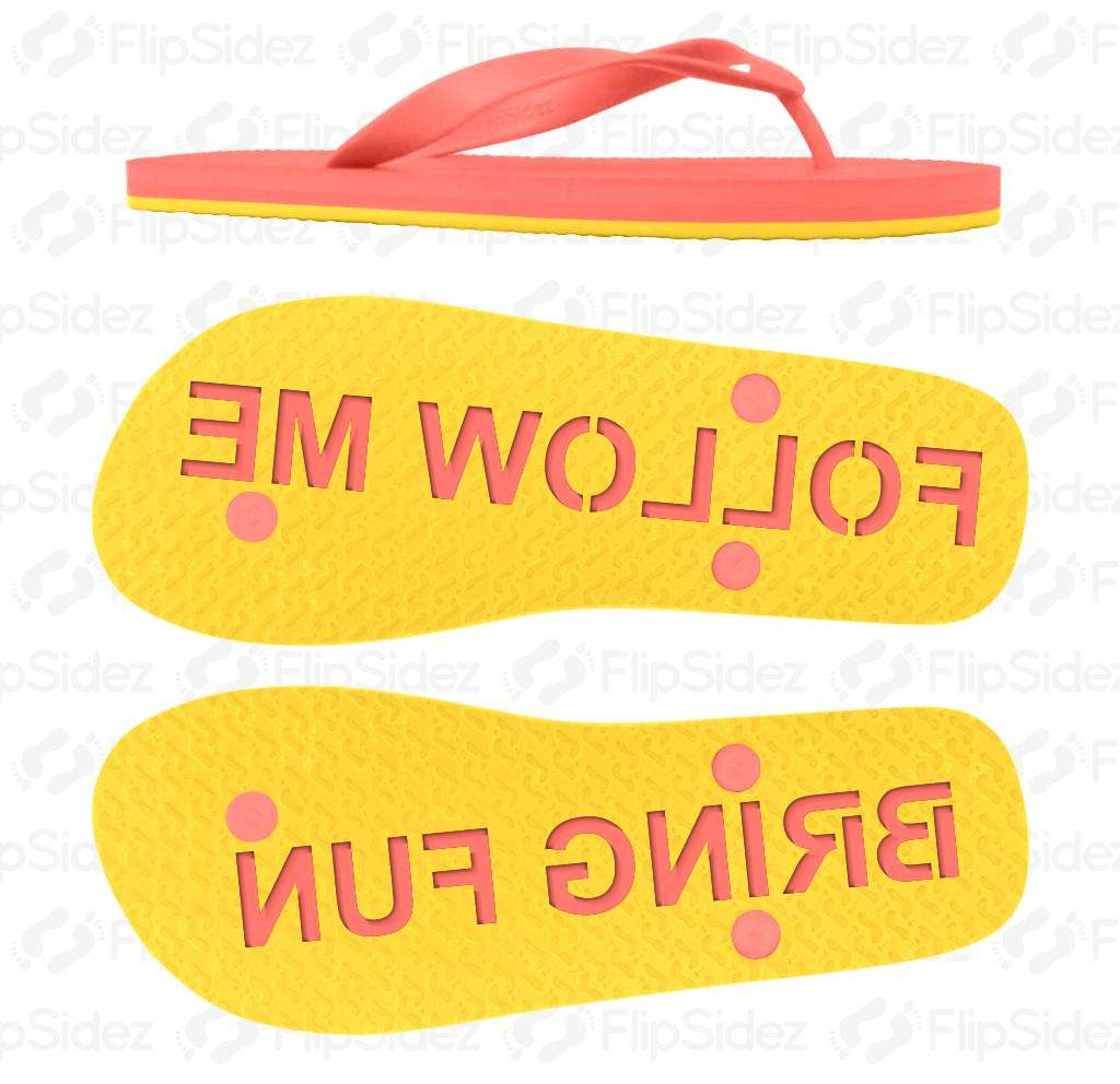Follow Me Bring Fun Flip Flops