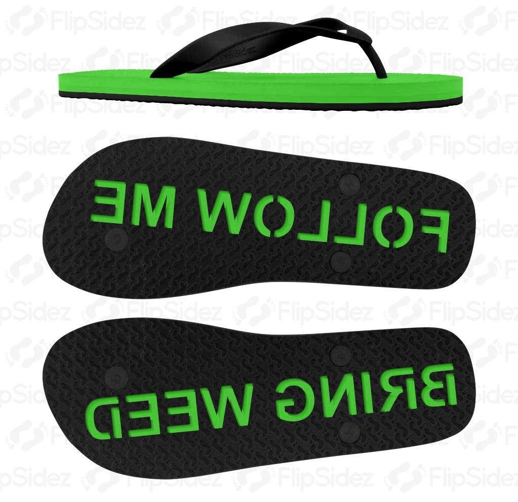 Follow Me Bring Weed Flip Flops