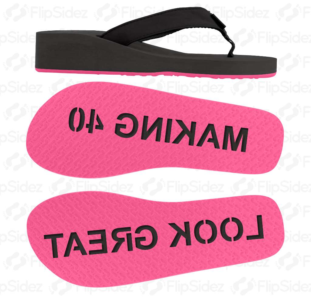 MAKING 40 LOOK GREAT Flip Flops