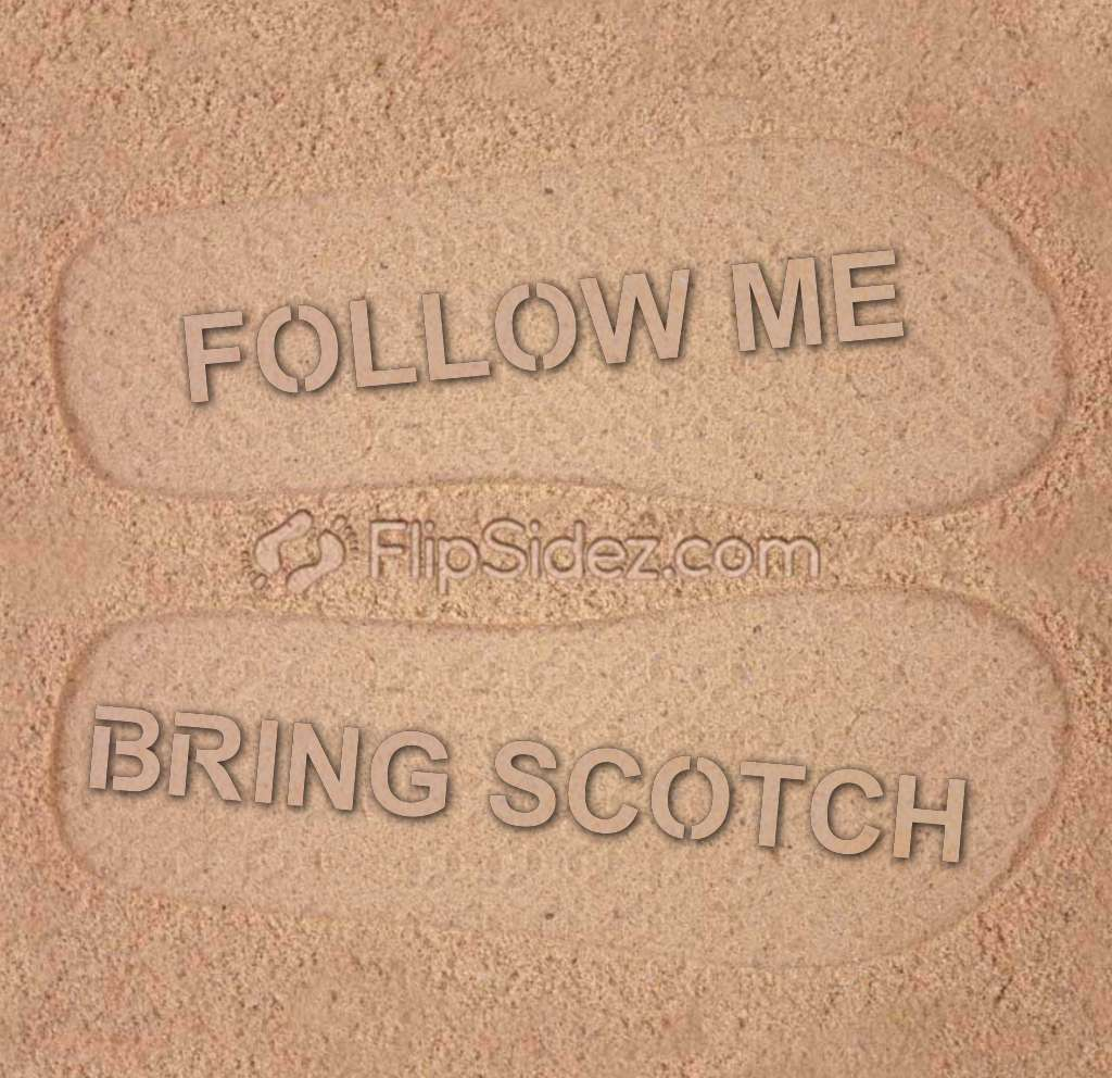 Follow Me Bring Scotch Flip Flops