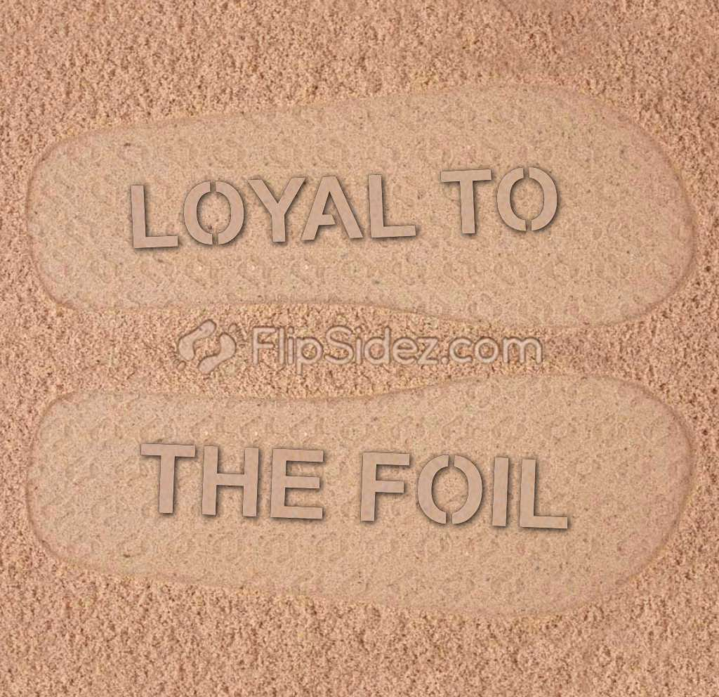 Loyal to the Foil Flip Flops