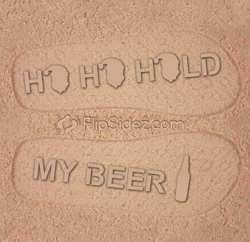 Ho Ho Hold My Beer Flip Flops